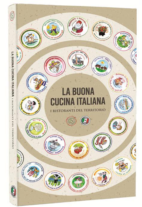 la buona cucina italiana la buona cucina italiana i ristoranti territorio