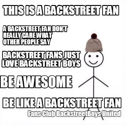 Backstreet Boys Meme - meme creator this is a backstreet fan be like a