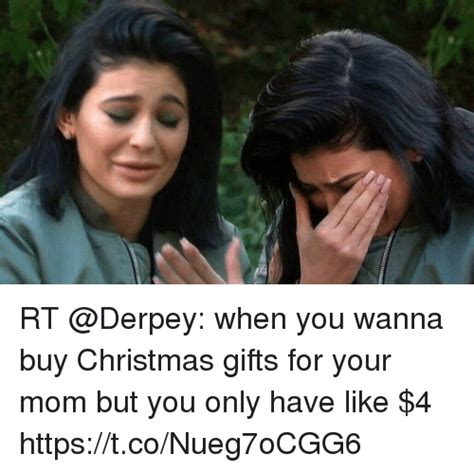 rt when you wanna buy christmas gifts for your mom but you