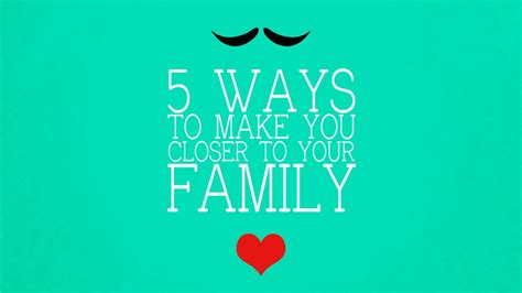 5 ways to make you closer to your family