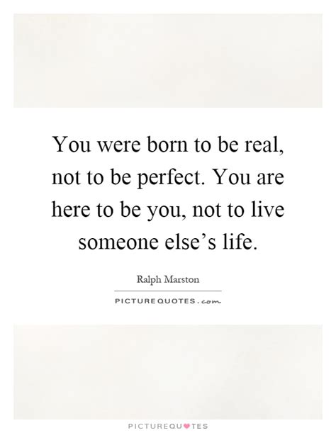 Born To Be Real you were born to be real not to be you are here to be picture quotes
