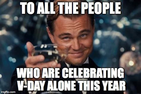 Alone On Valentines Day Meme - you aren t the only ones imgflip