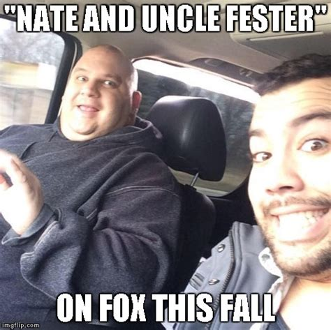 Uncle Meme - nate and fester imgflip