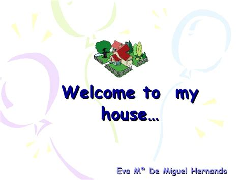 welcome to my house welcome to my house