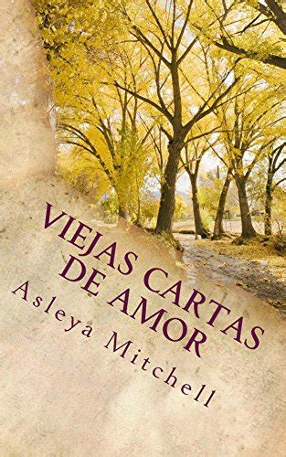 spanish novels amor online 152012225x viejas cartas de amor spanish edition asleya mitchell 9781500799779 amazon com books