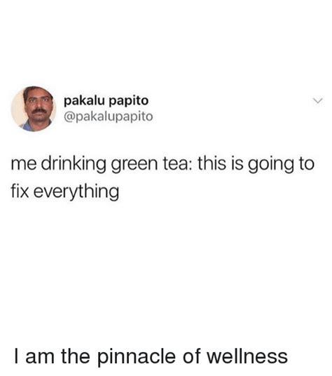 Pakalu Papito Meme - pakalu papito me drinking green tea this is going to fix