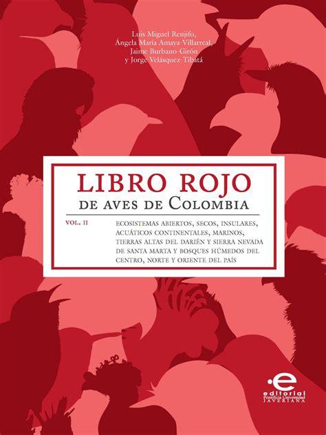 libro rojo de las aves de colombia pontificia universidad javeriana libro rojo de aves de colombia vol 2 by editorial