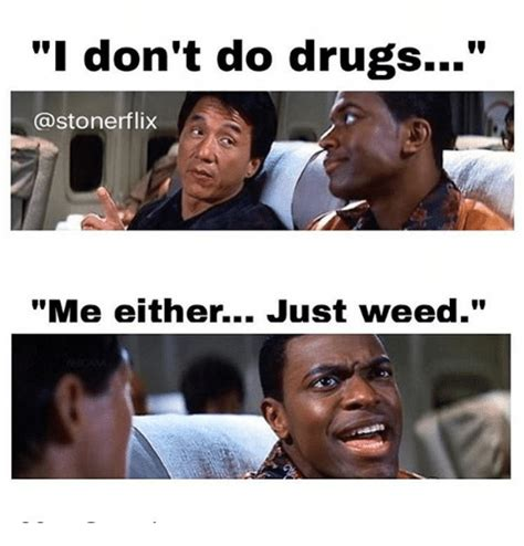 Don T Do Drugs Meme - i don t do drugs gastonerflix me either just weed drugs