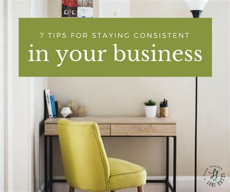 7 Tips On Using For Business by 7 Tips For Staying Consistent In Your Business A Change