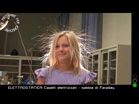 gabbia di faraday esperimento capelli elettrizzati e gabbia di faraday il mostra