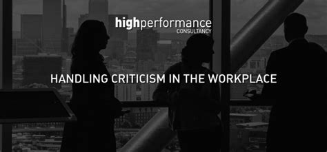 7 Tips On Handling Critics by Handling Criticism 10 Top Tips High Performance