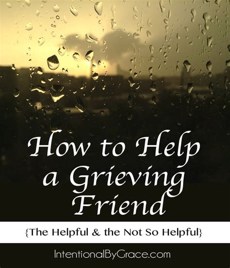 how to comfort a grieving friend how to help a grieving friend the not so helpful the