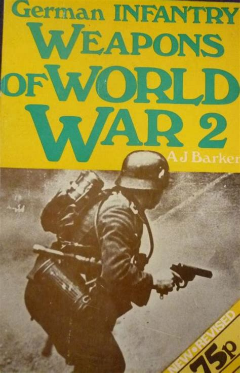 the eighteen weapons of war books books german infantry weapons of world war 2 by a j