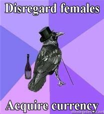 Disregard Females Acquire Currency Meme - image 33516 rich raven know your meme