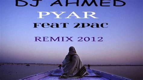 remix song 2012 punjabi song remix 2012 dj sanj dj ahmed pyar feat 2pac
