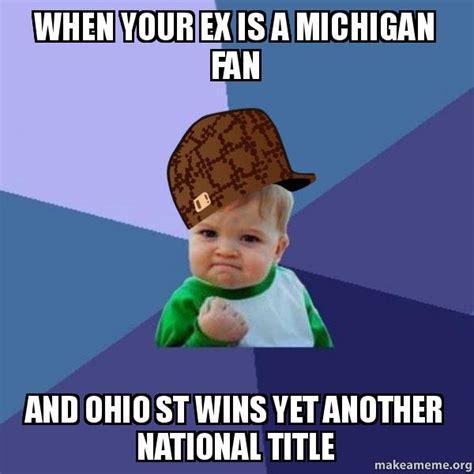 Michigan Fan Meme - when your ex is a michigan fan and ohio st wins yet