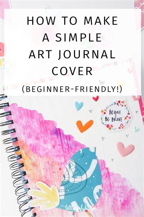art design education journal how to make a simple art journal cover beginner friendly