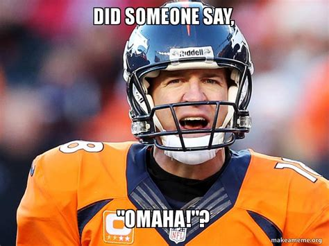 Omaha Meme - did someone say quot omaha quot make a meme
