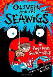oliver and the seawigs by philip reeve sarah mcintyre