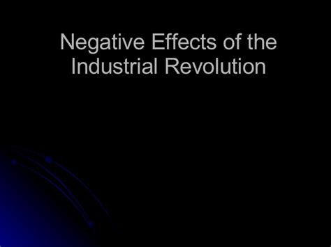 Positive And Negative Effects Of The Industrial Revolution Essay by Negative Effects Of The Industrial Revolution