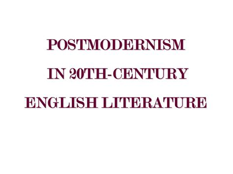 themes in british literature in the 20th century postmodernism in 20th century english literature ppt