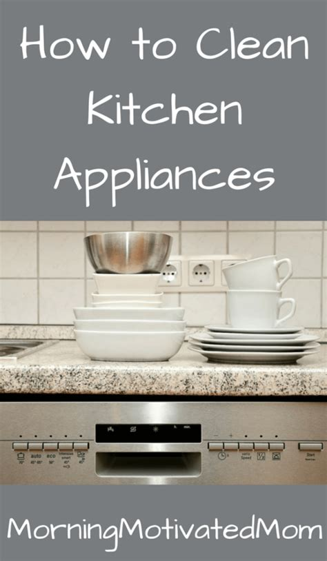 how to clean a kitchen how to clean kitchen appliances morning motivated mom