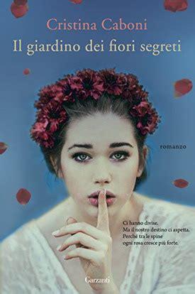 libro il giardino dei segreti il giardino dei fiori segreti cristina caboni