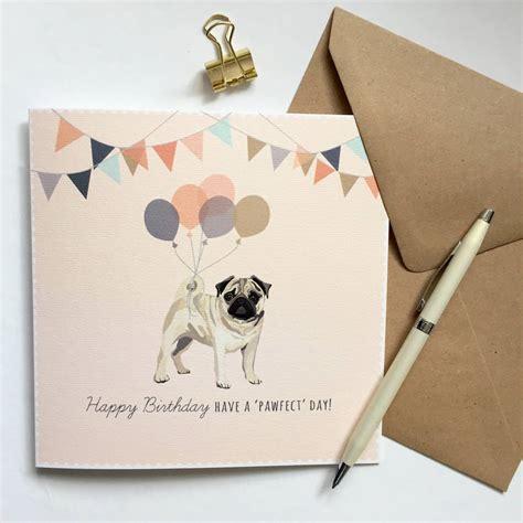 pug happy birthday card pug happy birthday card by sirocco design notonthehighstreet