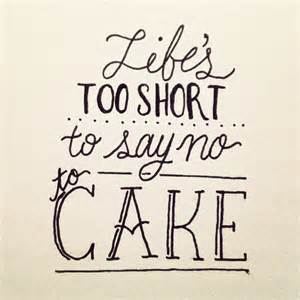 life s too short to say no to cake hand lettered quote words pinterest lifes too short