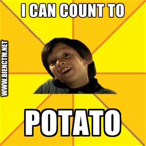 I Can Count To Potato Meme - i can count to potato create meme