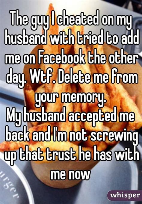 my husband cheated on me now what healing after my the guy i cheated on my husband with tried to add me on