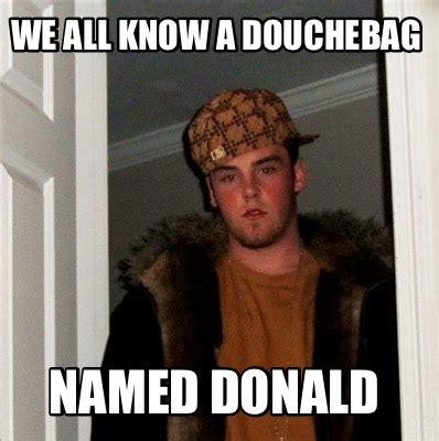 meme creator we all know a douchebag named donald meme