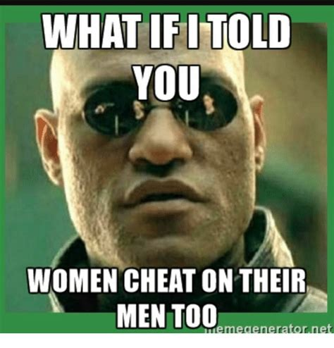 What If Memes - what if told you women cheat on their men too meme