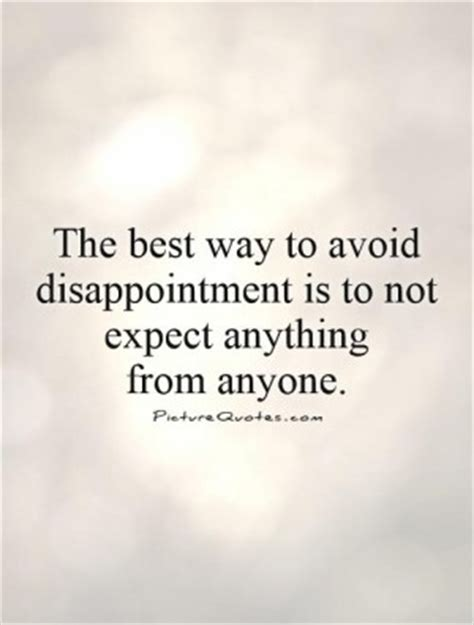 the best way to avoid disappointment love and sayings you expect too much quotes quotesgram