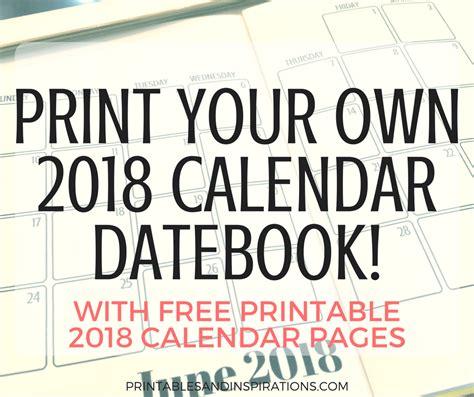 your own calendar 2018 print your own 2018 calendar datebook printables and