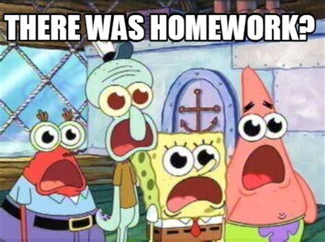 Spongebob Homework Meme - meme creator there was homework meme generator at