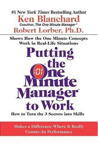 putting the one minute 0007109628 putting the one minute manager to work how to turn the 3 secrets into skills by kenneth h