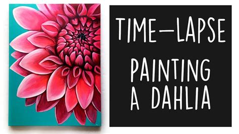 acrylic paint time painting a dahlia acrylic painting time lapse paint a
