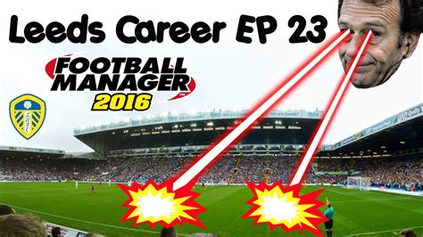 Leeds Mba Hiring Stats by Football Manager 2016 Leeds Career Ep23 A New