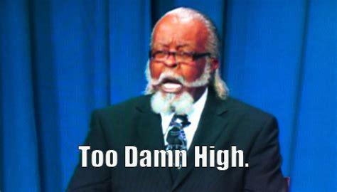 Too Damn High Meme - the rent is too damn high jimmy mcmillan is the reason