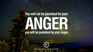 You will not be punished for your anger you will be punished by your