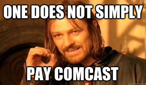 Comcast Meme - one does not simply pay comcast one does not simply