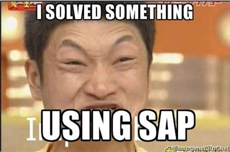 Sap Meme - the world s best and only collection of erp memes