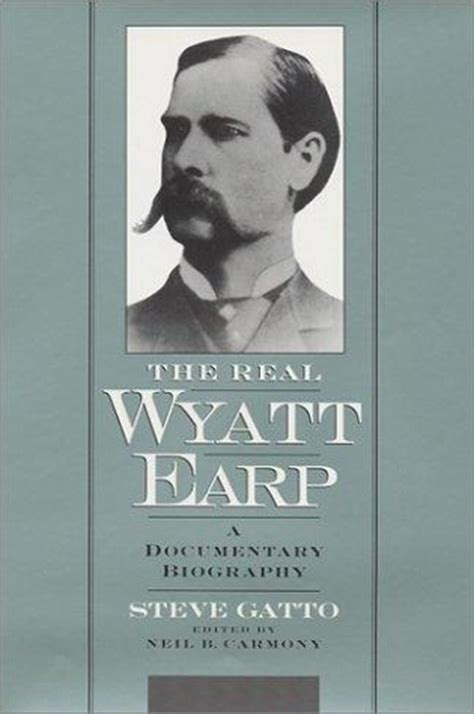 documentary and biography the real wyatt earp a documentary biography by steve