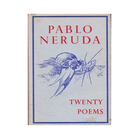 twenty poems of love poem by pablo neruda poem hunter 17 best images about poetry books on pinterest pablo