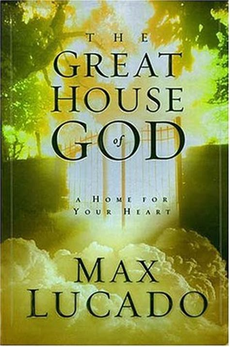 house of god book the great house of god by max lucado reviews discussion bookclubs lists