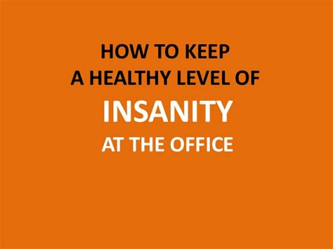 A New Level Of Insanity by How To Keep A Healthy Level Of Insanity At The Office Jokes