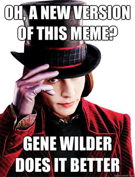 Meme Gene - oh a new version of this meme gene wilder does it better