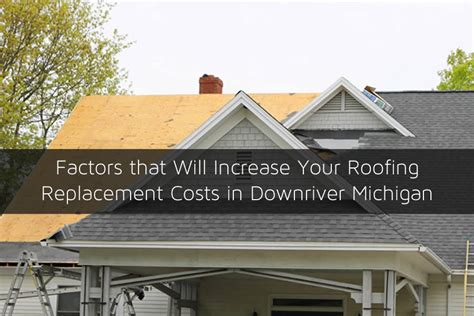 factors   increase  roofing replacement costs
