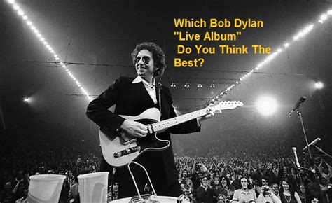 do you have a video rolling bob with layers which bob dylan live album do you think the best nsf